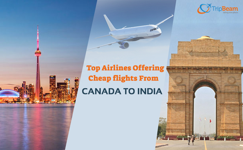 7a34c4998cd Top Airlines Offering Cheap flights From Canada to India